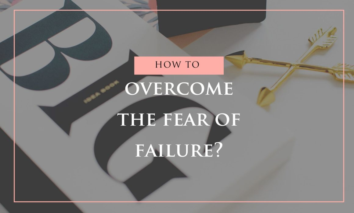 How to overcome the fear of failure?